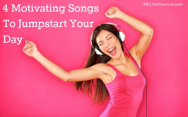 motivational Songs To Jumpstart Your Day melisasource music monday