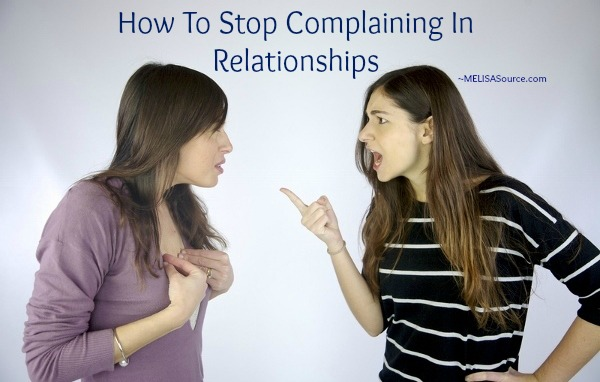 how-to-stop-complaining-in-relationships-melisasource