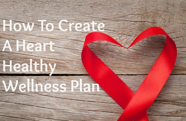 how-to-create-a-heart-healthy-wellness-plan-Health-HeartHealthmonth-wellness-