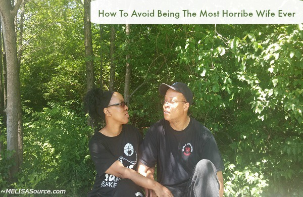 How To Avoid Being The Most Horrible Wife Ever