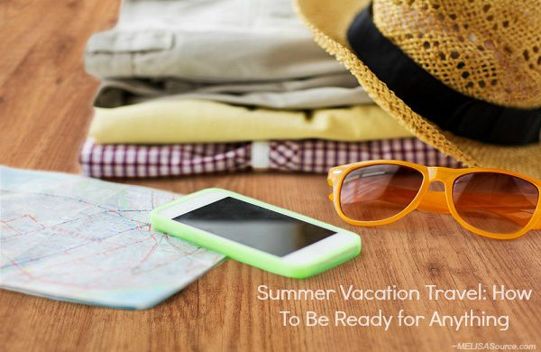 Summer Vacation Travel: How To Be Ready for Anything