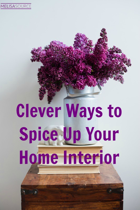 3 Clever Ways to Spice Up Your Home Interior